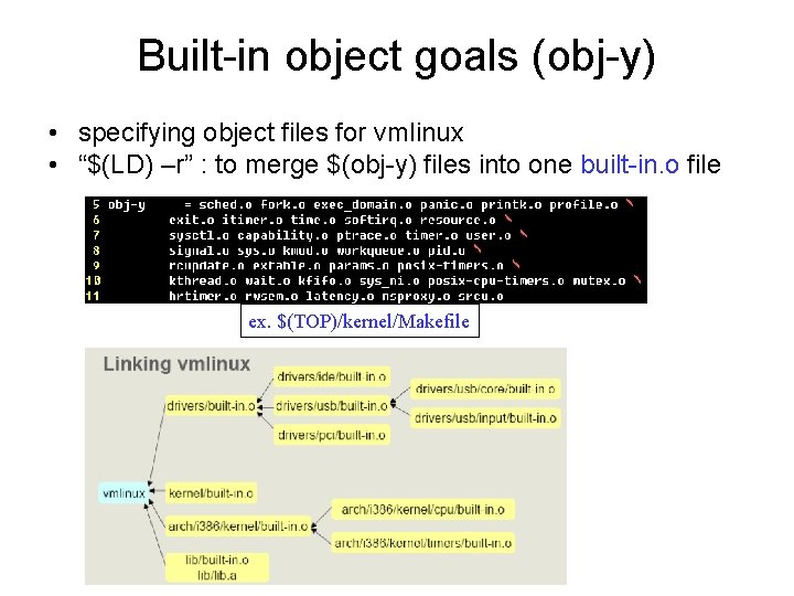 "Built-in object goals (obj-y) • specifying object files for vmlinux • ""$(LD) –r"" :"