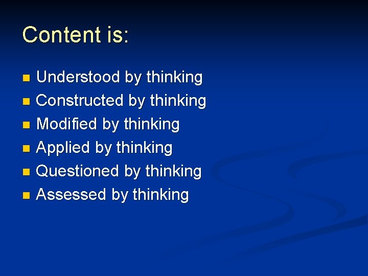 Content is: Understood by thinking n Constructed by thinking n Modified by thinking n