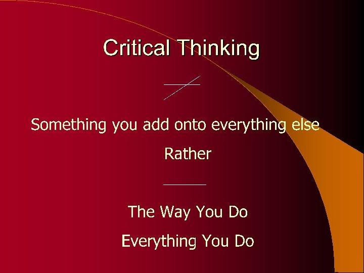 Critical thinking is the way you do everything you do