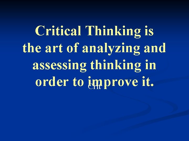 Critical Thinking is the art of analyzing and assessing thinking in order to improve