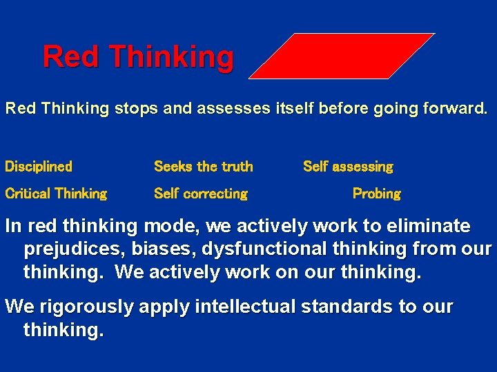 Red Thinking stops and assesses itself before going forward. Disciplined Seeks the truth Critical