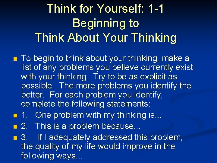 Think for Yourself: 1 -1 Beginning to Think About Your Thinking n To begin