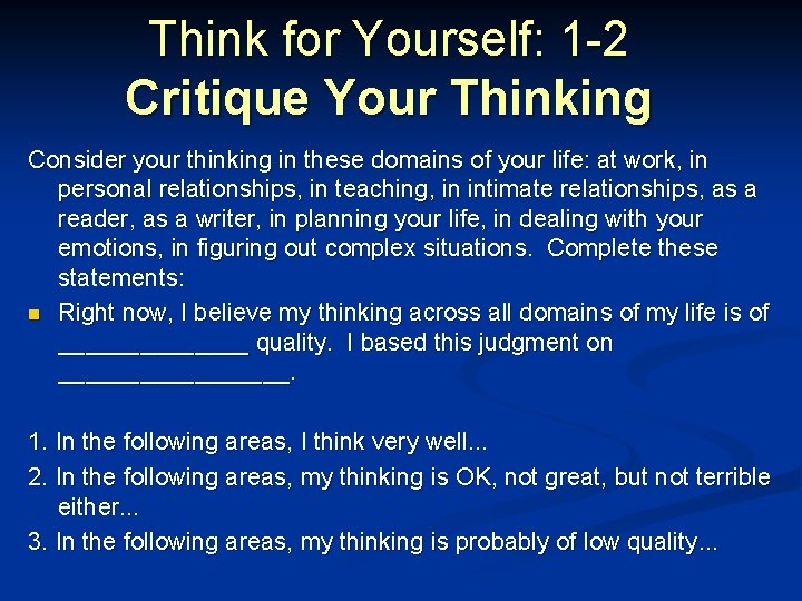 Think for Yourself: 1 -2 Critique Your Thinking Consider your thinking in these domains