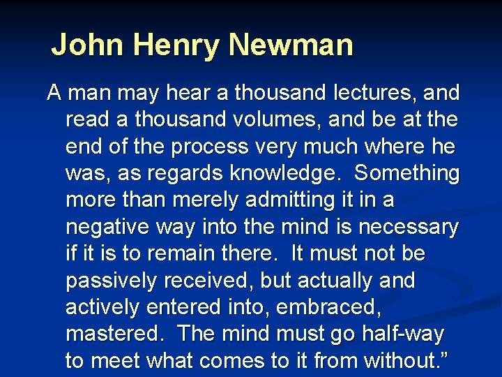 John Henry Newman A man may hear a thousand lectures, and read a thousand