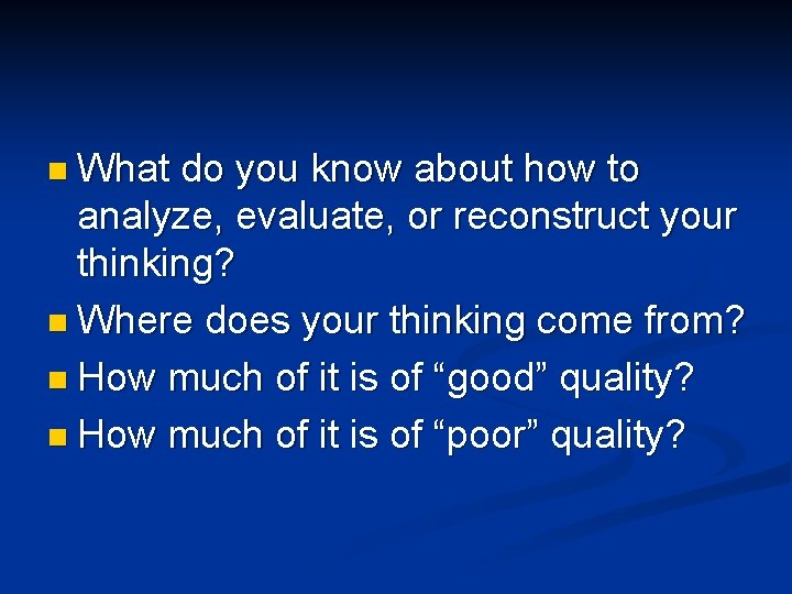 n What do you know about how to analyze, evaluate, or reconstruct your thinking?
