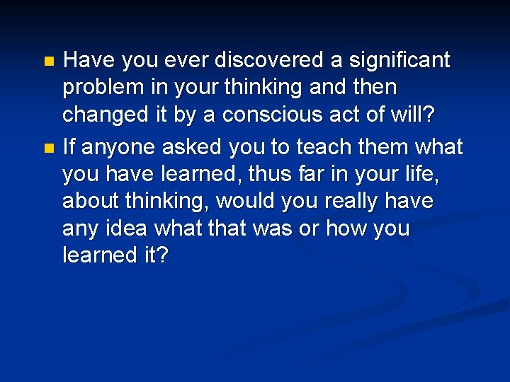 Have you ever discovered a significant problem in your thinking and then changed it