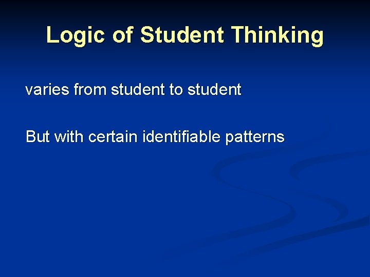 Logic of Student Thinking varies from student to student But with certain identifiable patterns