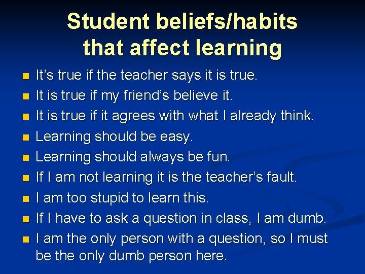 Student beliefs/habits that affect learning n n n n n It's true if the