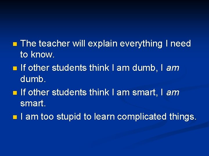 The teacher will explain everything I need to know. n If other students think