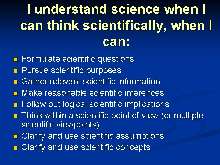 I understand science when I can think scientifically, when I can: n n n