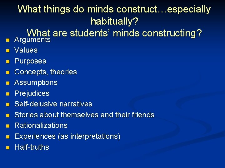 n n n What things do minds construct…especially habitually? What are students' minds constructing?