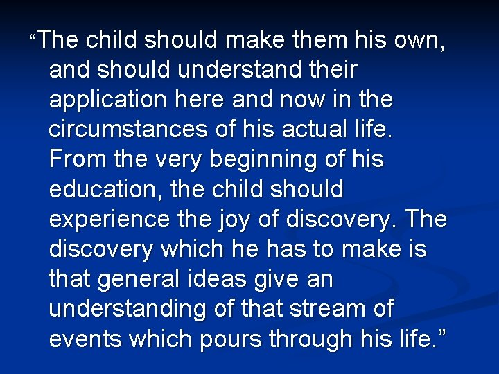 """""""The child should make them his own, and should understand their application here and"""