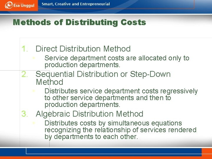 Methods of Distributing Costs 1. Direct Distribution Method § Service department costs are allocated