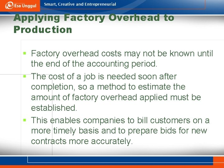 Applying Factory Overhead to Production § Factory overhead costs may not be known until
