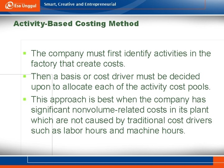 Activity-Based Costing Method § The company must first identify activities in the factory that