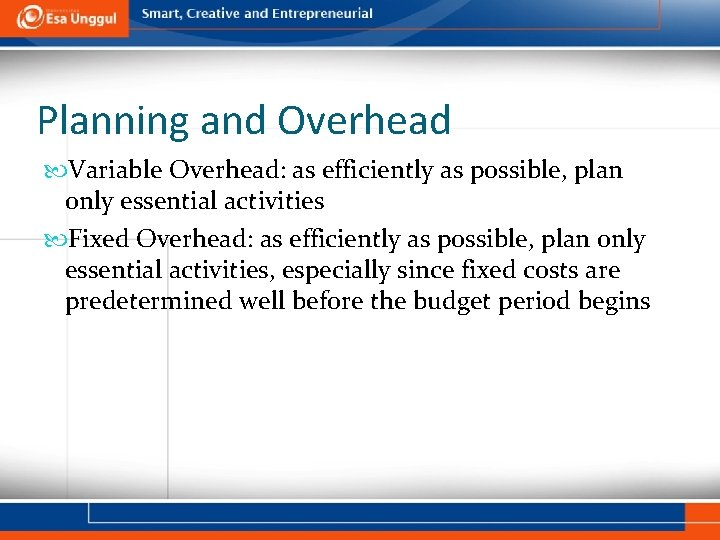 Planning and Overhead Variable Overhead: as efficiently as possible, plan only essential activities Fixed