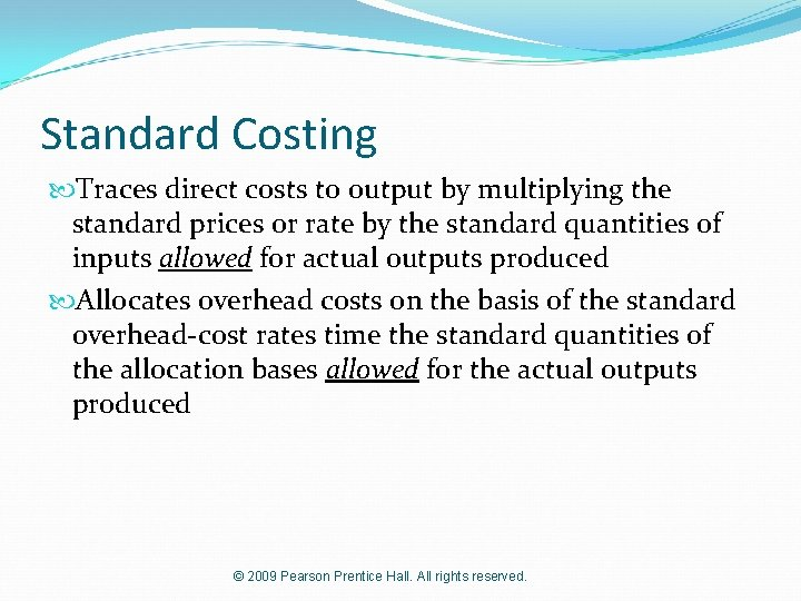 Standard Costing Traces direct costs to output by multiplying the standard prices or rate