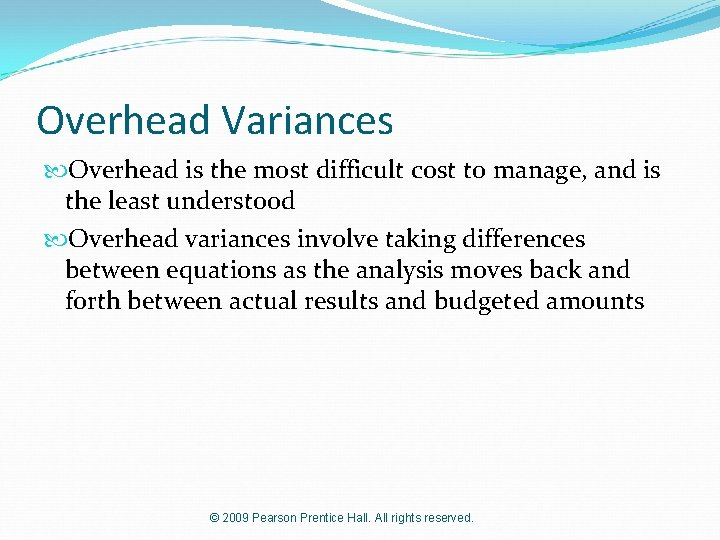 Overhead Variances Overhead is the most difficult cost to manage, and is the least