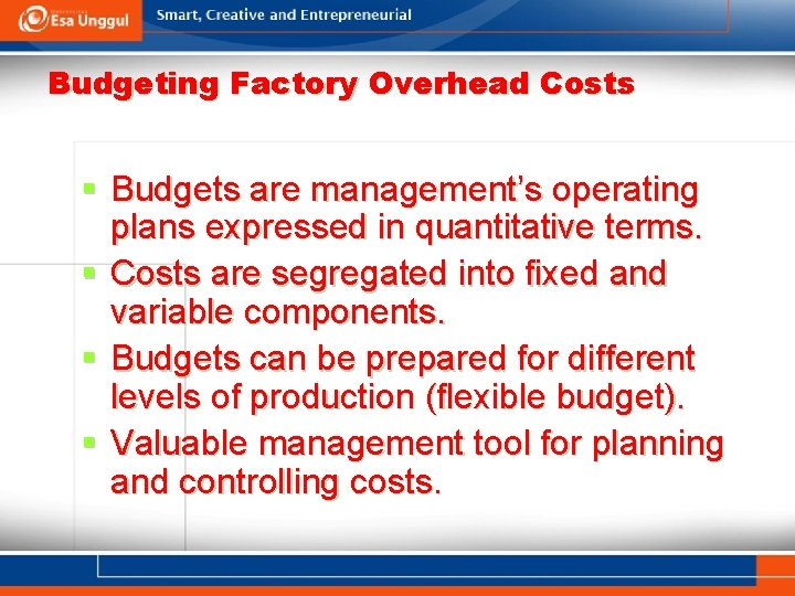 Budgeting Factory Overhead Costs § Budgets are management's operating plans expressed in quantitative terms.