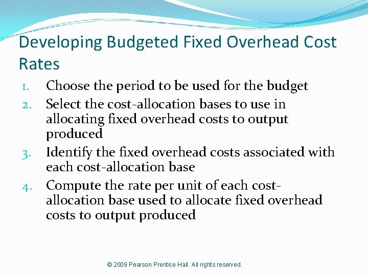 Developing Budgeted Fixed Overhead Cost Rates Choose the period to be used for the