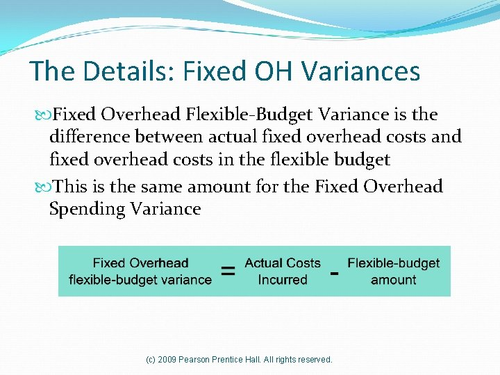 The Details: Fixed OH Variances Fixed Overhead Flexible-Budget Variance is the difference between actual