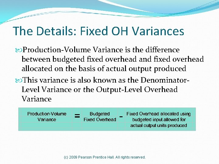 The Details: Fixed OH Variances Production-Volume Variance is the difference between budgeted fixed overhead