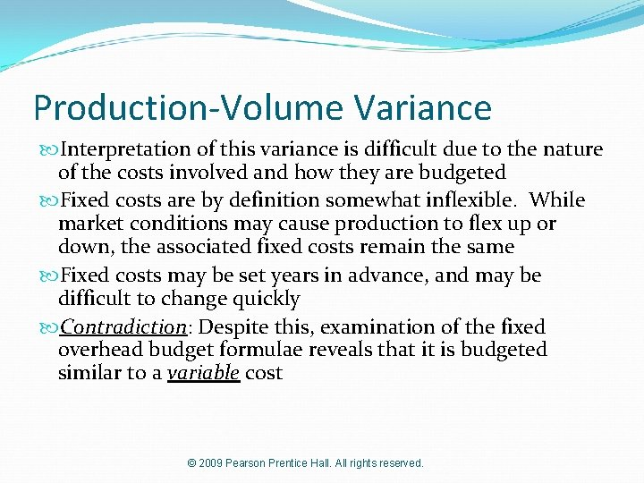 Production-Volume Variance Interpretation of this variance is difficult due to the nature of the