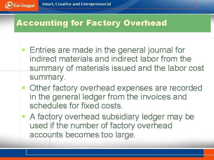 Accounting for Factory Overhead § Entries are made in the general journal for indirect