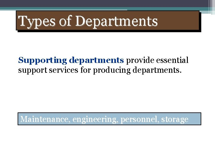 Types of Departments Supporting departments provide essential support services for producing departments. Maintenance, engineering,