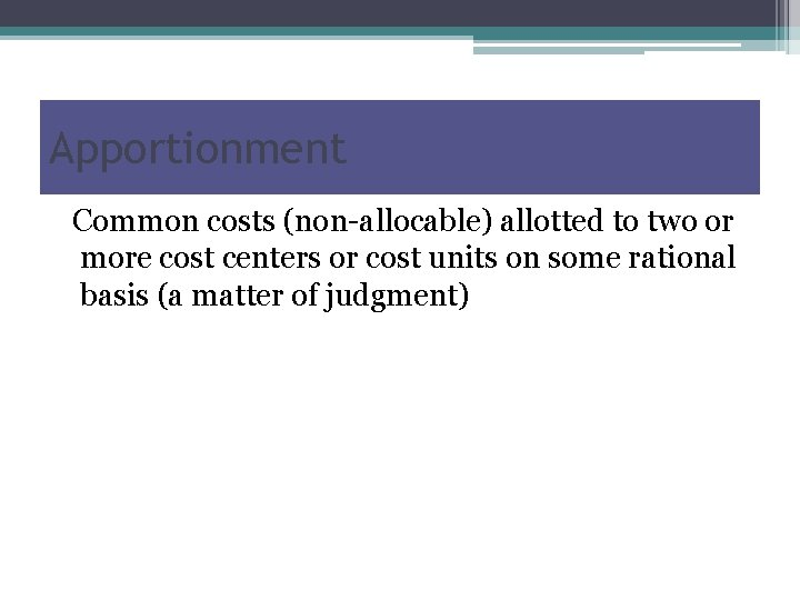 Apportionment Common costs (non-allocable) allotted to two or more cost centers or cost units