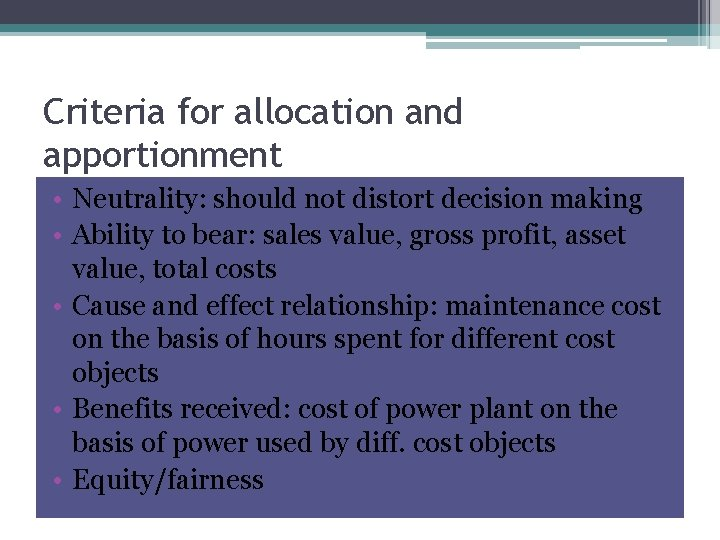 Criteria for allocation and apportionment • Neutrality: should not distort decision making • Ability