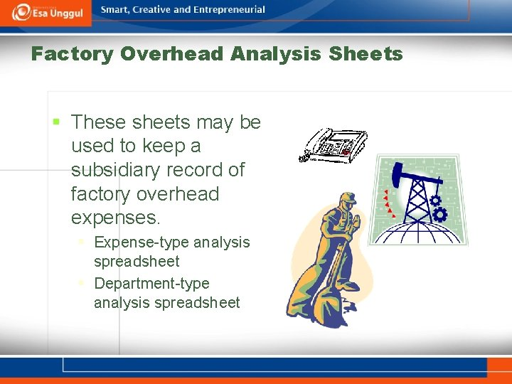 Factory Overhead Analysis Sheets § These sheets may be used to keep a subsidiary