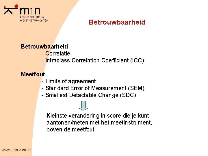 Betrouwbaarheid - Correlatie - Intraclass Correlation Coefficient (ICC) Meetfout - Limits of agreement -