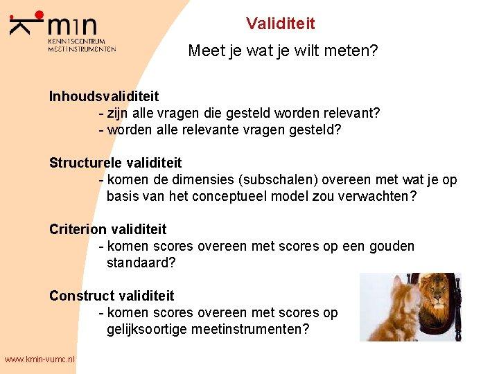 Validiteit Meet je wat je wilt meten? Inhoudsvaliditeit - zijn alle vragen die gesteld