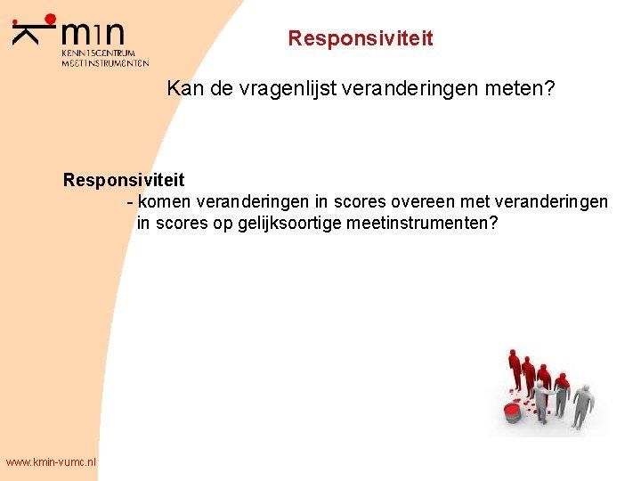 Responsiviteit Kan de vragenlijst veranderingen meten? Responsiviteit - komen veranderingen in scores overeen met