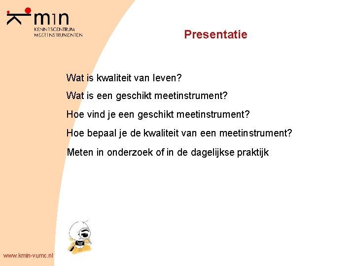 Presentatie Wat is kwaliteit van leven? Wat is een geschikt meetinstrument? Hoe vind je