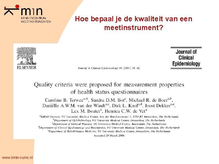 Hoe bepaal je de kwaliteit van een meetinstrument? www. kmin-vumc. nl