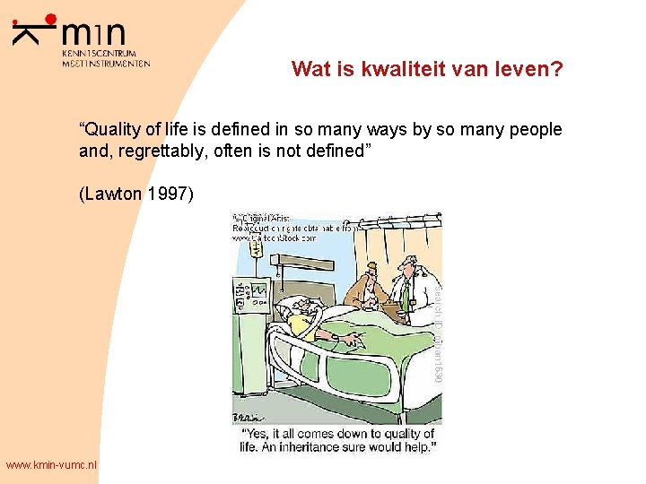 """Wat is kwaliteit van leven? """"Quality of life is defined in so many ways"""