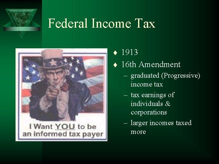 Federal Income Tax t t 1913 16 th Amendment – graduated (Progressive) income tax