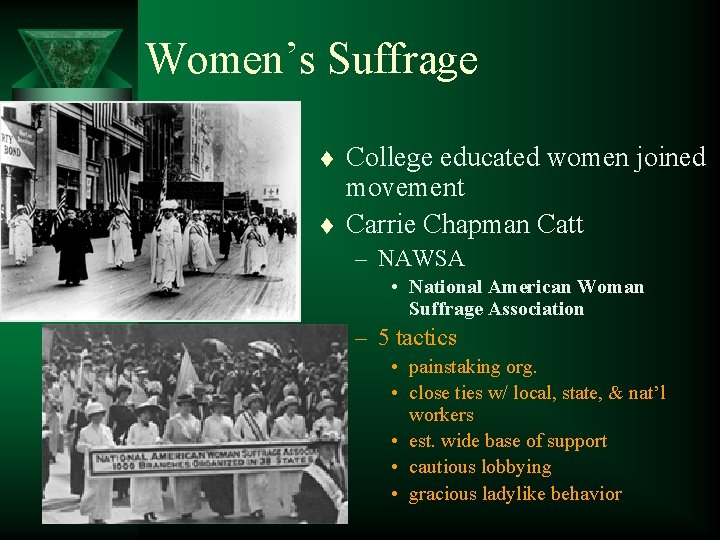 Women's Suffrage t t College educated women joined movement Carrie Chapman Catt – NAWSA