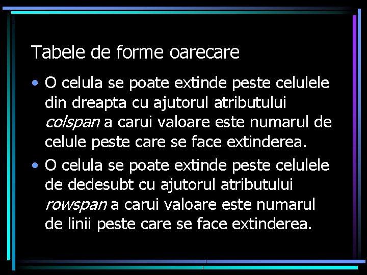 Tabele de forme oarecare • O celula se poate extinde peste celulele din dreapta