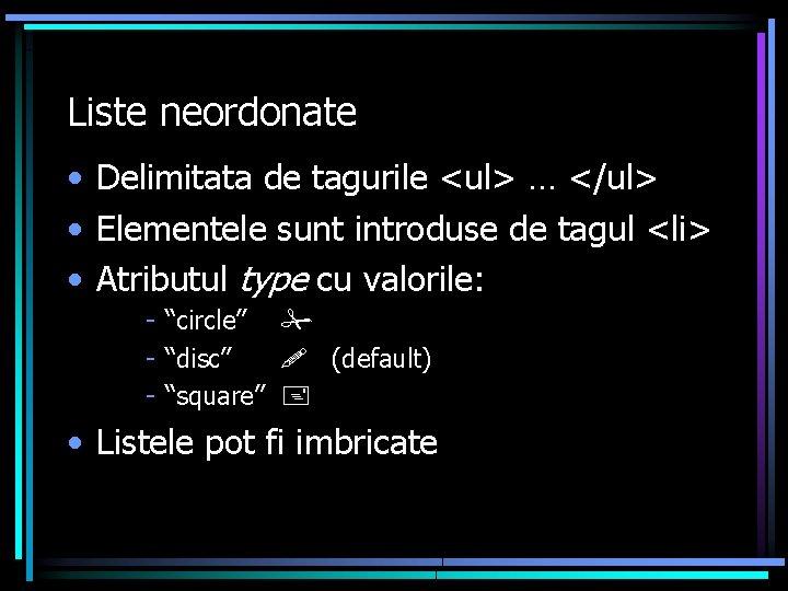 Liste neordonate • Delimitata de tagurile <ul> … </ul> • Elementele sunt introduse de