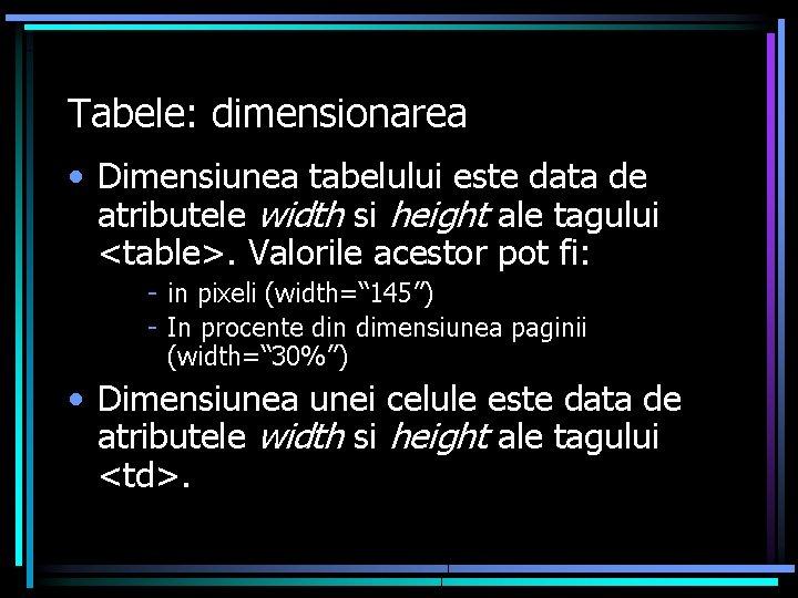 Tabele: dimensionarea • Dimensiunea tabelului este data de atributele width si height ale tagului