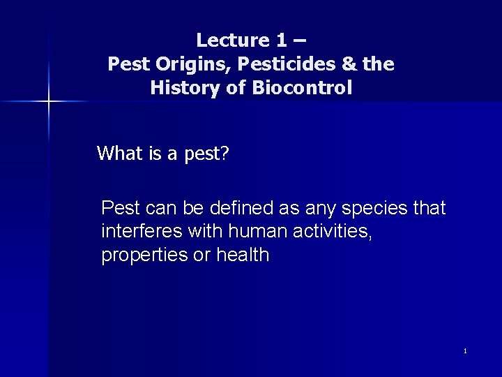 Lecture 1 – Pest Origins, Pesticides & the History of Biocontrol What is a