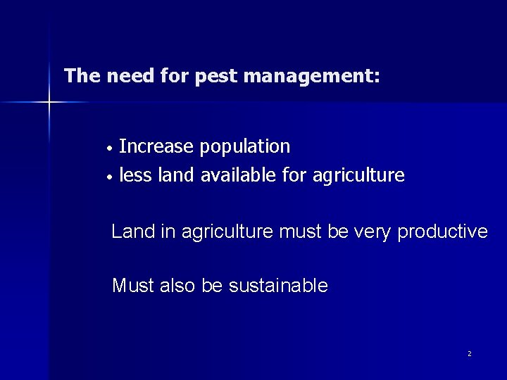 The need for pest management: Increase population • less land available for agriculture •