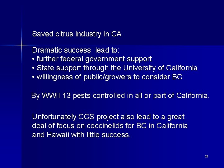 Saved citrus industry in CA Dramatic success lead to: • further federal government support