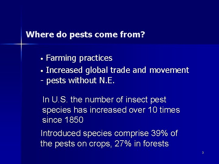 Where do pests come from? Farming practices • Increased global trade and movement -