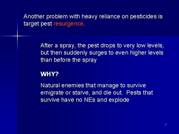 Another problem with heavy reliance on pesticides is target pest resurgence. After a spray,