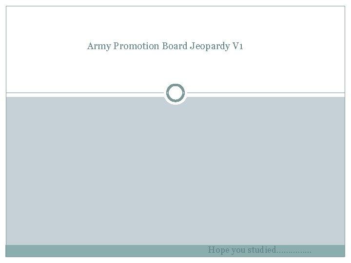 Army Promotion Board Jeopardy V 1 Hope you studied……………
