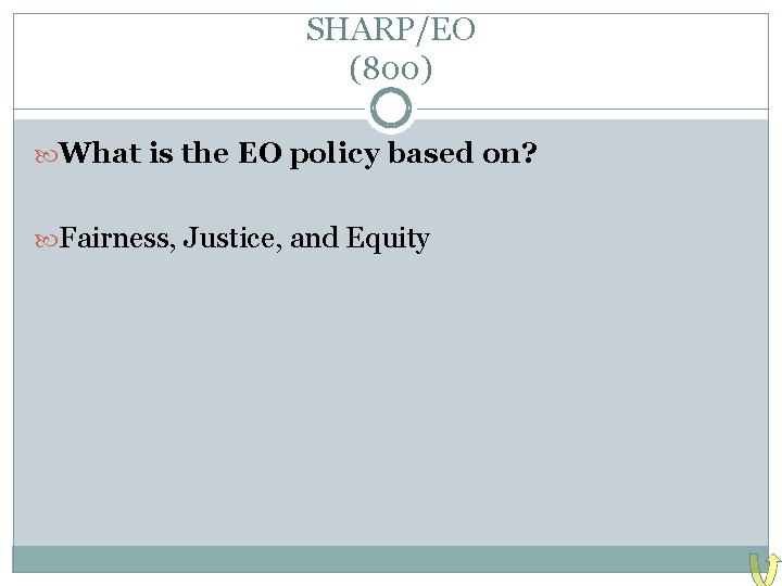 SHARP/EO (800) What is the EO policy based on? Fairness, Justice, and Equity